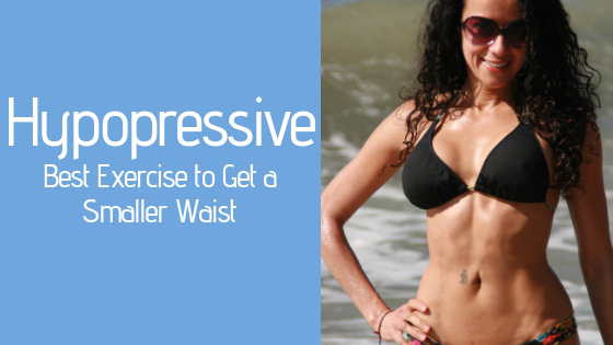 Hypopressive Best Exercises to Get a Smaller Waist